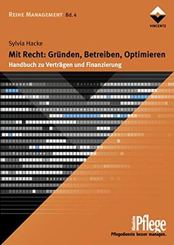 Mit Recht: Gründen, Betreiben, Optimieren: Handbuch zu Verträgen und Finanzierung (Häusliche Pflege)
