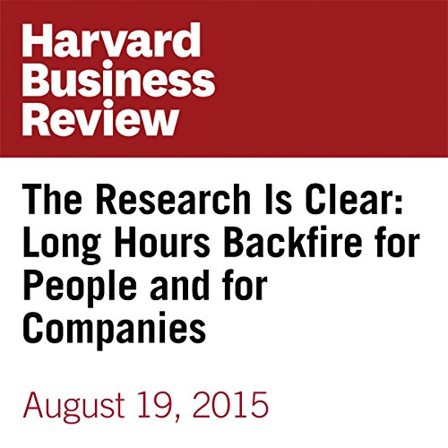 The Research Is Clear: Long Hours Backfire for People and for Companies audiobook cover art