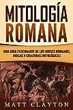 Mitologa Romana: Una Gua Fascinante de los Dioses Romanos, Diosas y Criaturas Mitolgicas (Libro en Espaol/Roman Mythology Spanish Book Version)