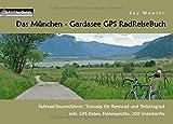 Das München - Gardasee GPS RadReiseBuch: Fahrrad-Tourenführer: Transalp für Rennrad und...