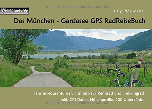 Das München - Gardasee GPS RadReiseBuch: Fahrrad-Tourenführer: Transalp für Rennrad und Trekkingrad, inkl. GPS-Daten, Höhenprofile, 200 Unterkünfte (PaRADise Guide)