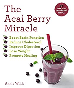 The Acai Berry Miracle: 60 Bowl and Smoothie Recipes (English Edition)