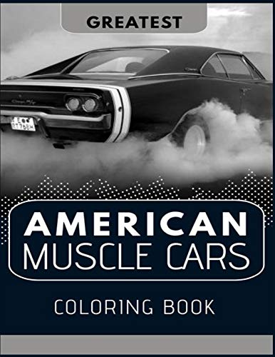 Greatest American Muscle Cars Coloring Book: Perfect For Car Lovers To Relax / Hours of Coloring Fun