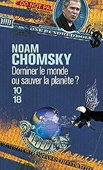 Dominer le monde ou sauver la planète ? de Noam CHOMSKY