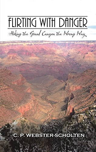 Flirting with Danger: Hiking the Grand Canyon the Wrong Way (English Edition)