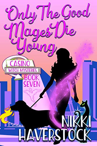 Only the Good Mages Die Young: Casino Witch Mysteries 7