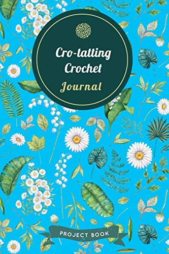 Cro-tatting Journal: Cute Floral Spring Themed Crochet Notebook for Serious Needlework Lovers - 6