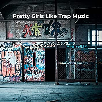 Pretty Girls Like Trap Muzic