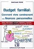 Budget familial - Comment vivre sereinement vos finances personnelles: Garder votre argent, acheter, épargner, s'assurer... Outils et conseils pratiques à la portée de tous.