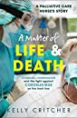 A Matter of Life and Death: Courage, compassion and the fight against coronavirus - a palliative care nurse's story
