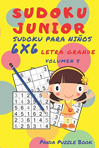 Sudoku Junior - Sudoku Para Niños 6x 6 Letra Grande - Volumen 5: Juegos De Lógica Para Niños