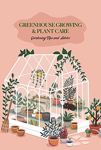 Greenhouse Growing & Plant Care: Gardening Tips and Advice: Gardening Guide (English Edition)