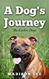A Dog's Journey: The Earlier Days (A Dog's Journey Series Book 1) (English Edition)