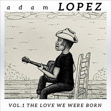 Vol. 1: The Love We Were Born