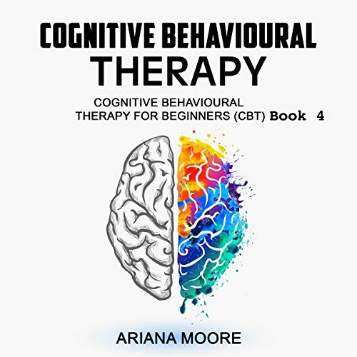Cognitive Behavioral Therapy: Cognitive Behavioral Therapy for Beginners audiobook cover art