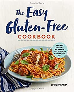 The Easy Gluten-Free Cookbook: Fast and Fuss-Free Recipes for Busy People on a Gluten-Free Diet