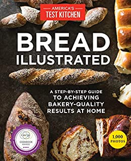 Bread Illustrated: A Step-By-Step Guide to Achieving Bakery-Quality Results At Home by [America's Test Kitchen]