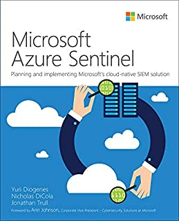 Microsoft Azure Sentinel: Planning and implementing Microsoft's cloud-native SIEM solution (IT Best Practices - Microsoft ...