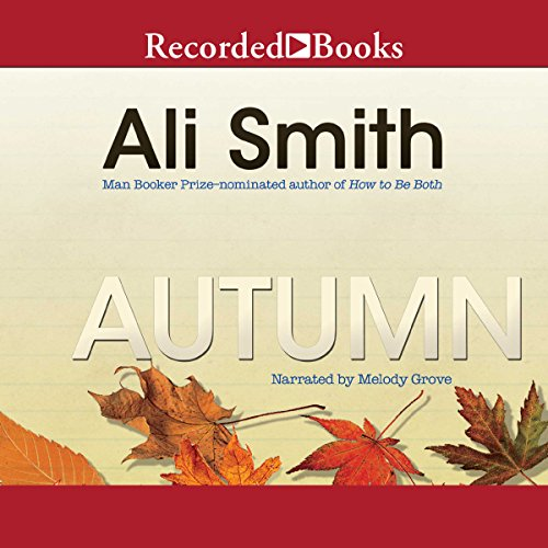 Autumn                   By:                                                                                                                                 Ali Smith                               Narrated by:                                                                                                                                 Melody Grove                      Length: 5 hrs and 27 mins     318 ratings     Overall 4.1