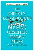111 Orte in Los Angeles, die man gesehen haben muss: Reiseführer