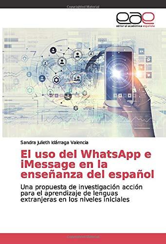 El uso del WhatsApp e iMessage en la enseñanza del español: Una propuesta de investigación acción para el aprendizaje de lenguas extranjeras en los niveles iniciales