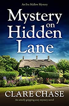 Mystery on Hidden Lane: An utterly gripping cozy mystery novel (An Eve Mallow Mystery Book 1) by [Clare Chase]