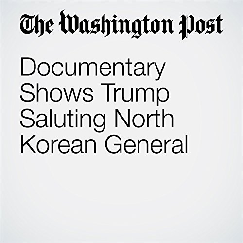 Documentary Shows Trump Saluting North Korean General copertina