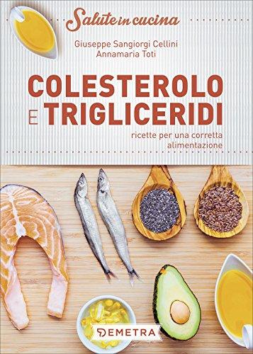 Colesterolo e trigliceridi. Ricette per una corretta alimentazione
