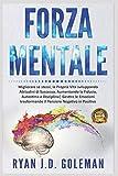 Forza Mentale: Migliorare sé stessi, la propria Vita sviluppando Abitudini di Successo, Aumentando la Fiducia, Autostima e Disciplina| Gestire le Emozioni trasformando il Pensiero Negativo in Positivo