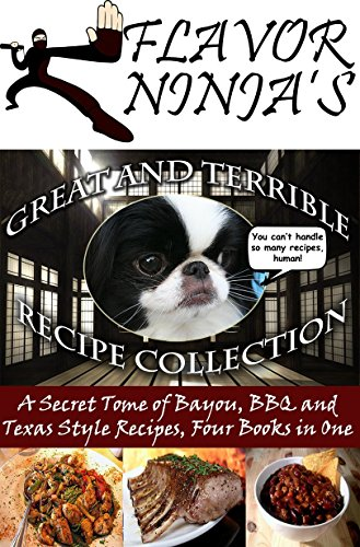 Flavor Ninja's Great and Terrible Recipe Collection: A Secret Tome of Bayou, BBQ and Texas Style Recipes, Four Books in One (The Flavor Ninja Book 5) (English Edition)
