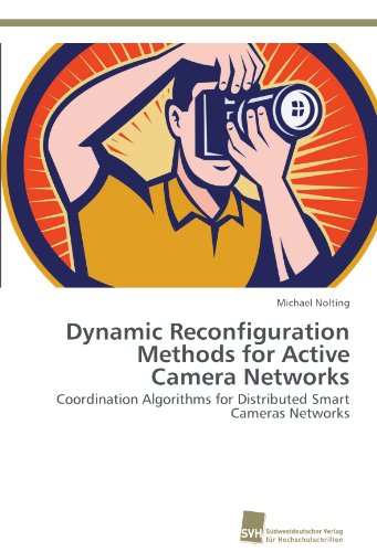 Dynamic Reconfiguration Methods for Active Camera Networks