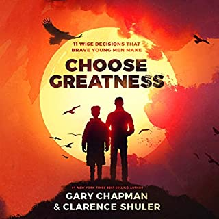 Choose Greatness     11 Wise Decisions That Brave Young Men Make              By:                                                                                                                                 Gary Chapman,                                                                                        Clarence Shuler                               Narrated by:                                                                                                                                 Chris Fabry                      Length: 3 hrs and 25 mins     Not rated yet     Overall 0.0