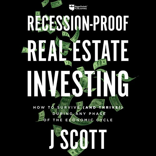 Recession-Proof Real Estate Investing: How to Survive (and Thrive!) During Any Phase of the Economic Cycle cover art