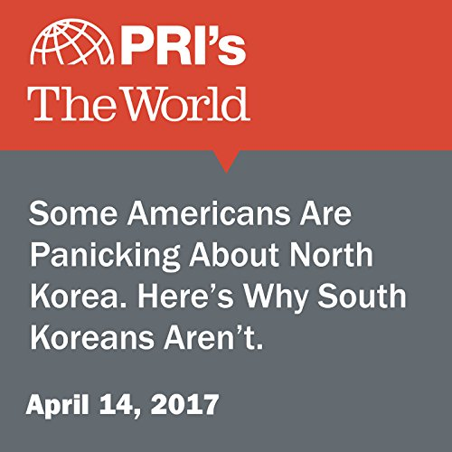 Some Americans Are Panicking About North Korea. Here's Why South Koreans Aren't. audiobook cover art
