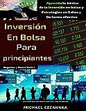 Inversión en bolsa para principiantes: Aprenda lo básico de la inversión en bolsa y Estrategias en 5 días y De forma efectiva (Negocios y Dinero Serie nº 1)