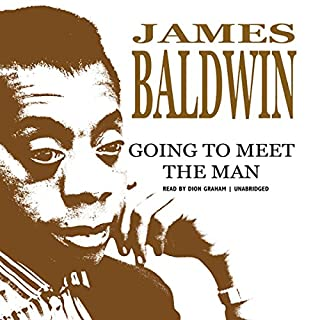 Going to Meet the Man                   By:                                                                                                                                 James Baldwin                               Narrated by:                                                                                                                                 Dion Graham                      Length: 7 hrs and 49 mins     160 ratings     Overall 4.5