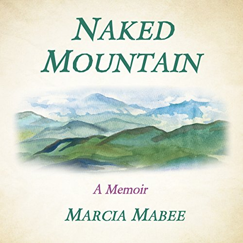 Naked Mountain     A Memoir              By:                                                                                                                                 Marcia Mabee                               Narrated by:                                                                                                                                 Sally Martin                      Length: 8 hrs and 52 mins     1 rating     Overall 5.0