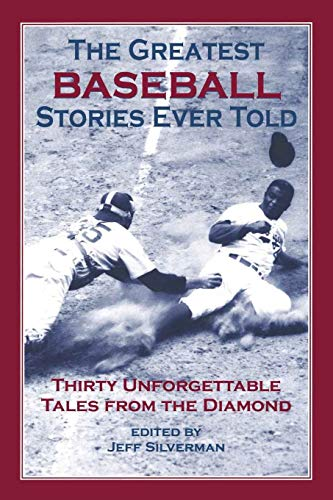 The Greatest Baseball Stories Ever Told: Thirty Unforgettable Tales from The Diamond - Paperback by Jeff Silverman