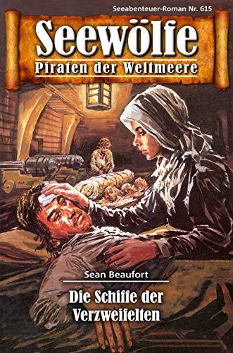 Seewölfe - Piraten der Weltmeere 615: Die Schiffe der Verzweifelten