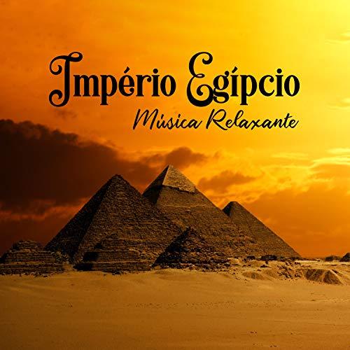 Império Egípcio – Música Relaxante, Recarregar as Energias, Explorar Novas Sensações, Técnicas de Relaxamento, Meditação, Yoga, Pensamento Positivo e Boas Vibrações