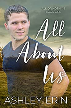All About Us (All Or Nothing Book 1) by [Ashley Erin, Jessica Grover, Missy Borucki]