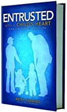 Entrusted with a Child's Heart: A Biblical Study in Family Life