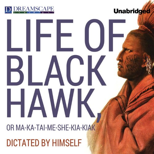 Life of Black Hawk, or Ma-ka-tai-me-she-kia-kiak audiobook cover art