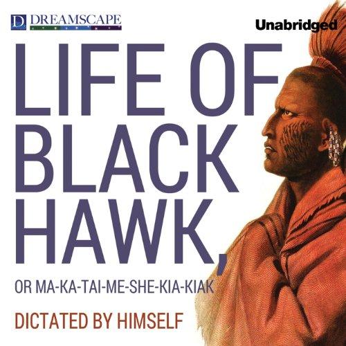 Life of Black Hawk, or Ma-ka-tai-me-she-kia-kiak cover art