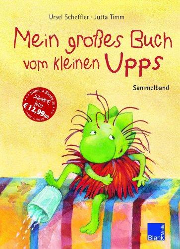 Mein großes Buch vom kleinen Upps: Sammelband aus Upps, beweg dich Upps, benimm dich Upps komm Zähne putzen Upps regelt das