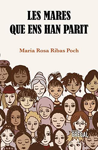 Les mares que ens han parit (Catalan Edition) de [Maria Rosa Ribas Poch]