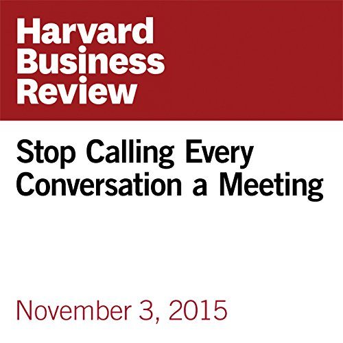 Stop Calling Every Conversation a Meeting audiobook cover art
