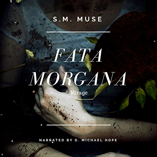 Fata Morgana: Mirage                   By:                                                                                                                                 S. M. Muse                               Narrated by:                                                                                                                                 D. Michael Hope                      Length: 6 hrs and 44 mins     2 ratings     Overall 5.0