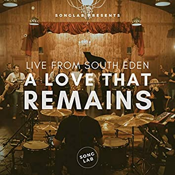 A Love That Remains (Live From South Eden)