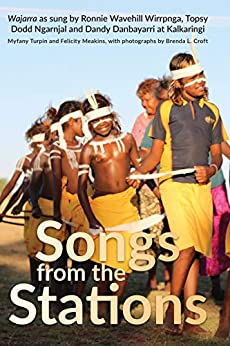 Songs from the Stations: Wajarra as Performed by Ronnie Wavehill Wirrpnga, Topsy Dodd Ngarnjal and Dandy Danbayarri at Kalkaringi (Indigenous Music of Australia) by [Myfany Turpin, Felicity Meakins, Brenda Croft]